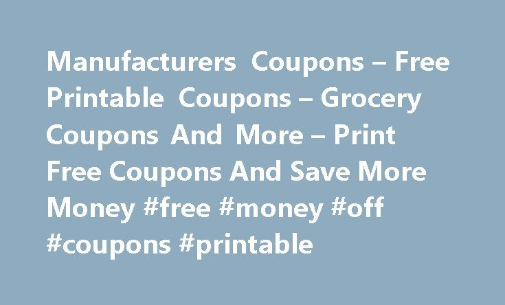 Manufacturers Coupons – Free Printable Coupons – Grocery Coupons And More – Print Free Coupons And Save More Money #free #money #off #coupons #printable http://coupons.remmont.com/manufacturers-coupons-free-printable-coupons-grocery-coupons-and-more-print-free-coupons-and-save-more-money-free-money-off-coupons-printable/  #manufacturing coupons printable # Manufacturer Coupon Tips For The Biggest Savings A few weeks into the New Year, a lot of families and individuals have sure made saving…