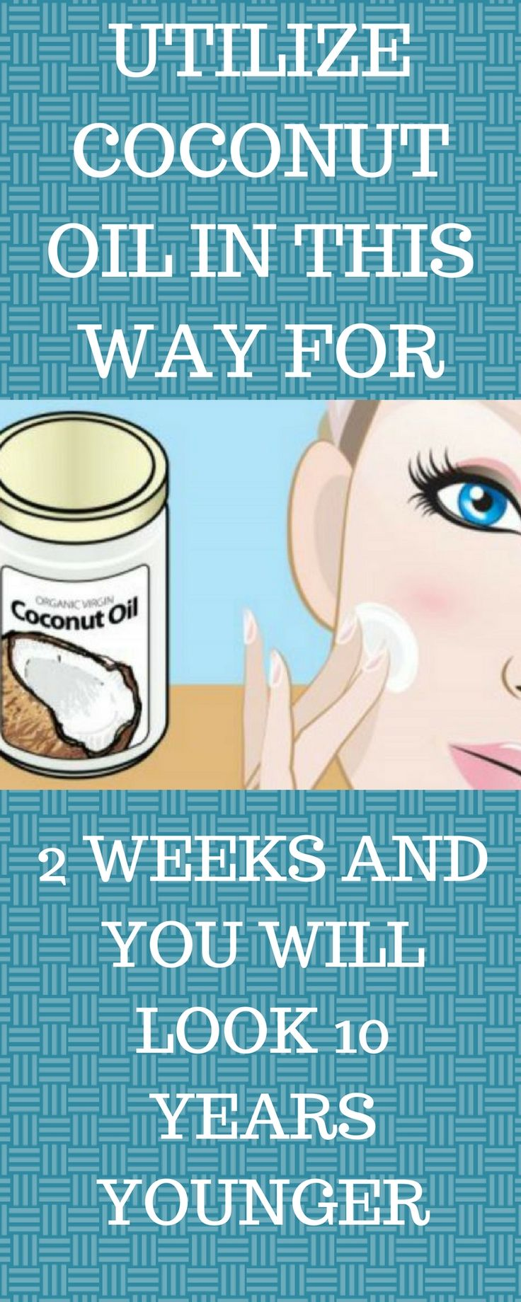 UTILIZE COCONUT OIL IN THIS WAY FOR 2 WEEKS AND YOU WILL LOOK 10 YEARS YOUNGER
