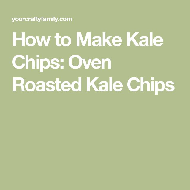 How to Make Kale Chips: Oven Roasted Kale Chips