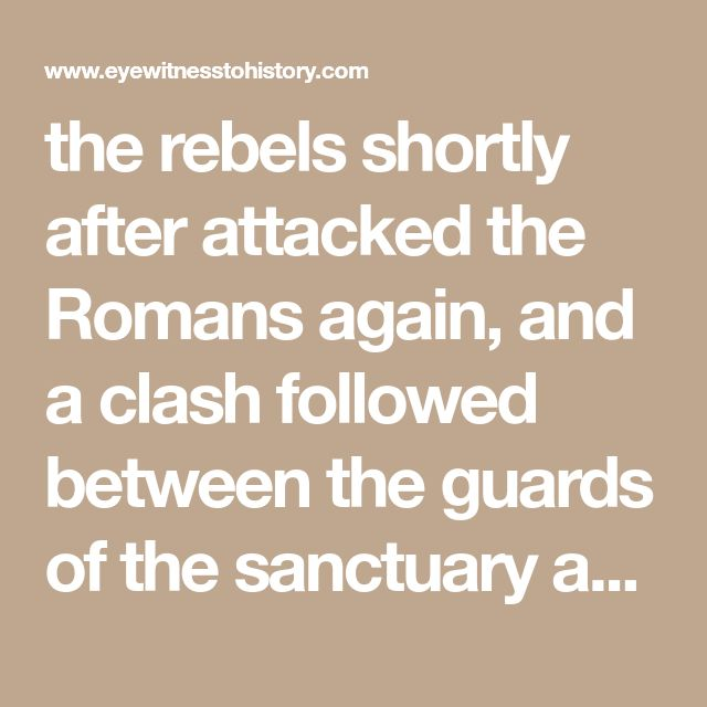 the rebels shortly after attacked the Romans again, and a clash followed between the guards of the sanctuary and the troops who were putting out the fire inside the inner court; the latter routed the Jews and followed in hot pursuit right up to the Temple itself. Then one of the soldiers, without awaiting any orders and with no dread of so momentous a deed, but urged on by some supernatural force, snatched a blazing piece of wood and, climbing on another soldier's back, hurled the flaming…