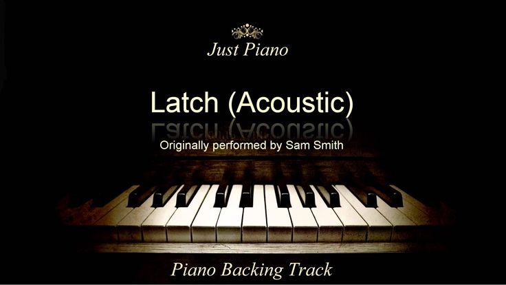 Latch (Acoustic) by Sam Smith (Piano Accompaniment)