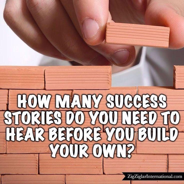 How many success stories do you need to hear before you build your own? ziglarcertified.com #Ziglar by thezigziglar