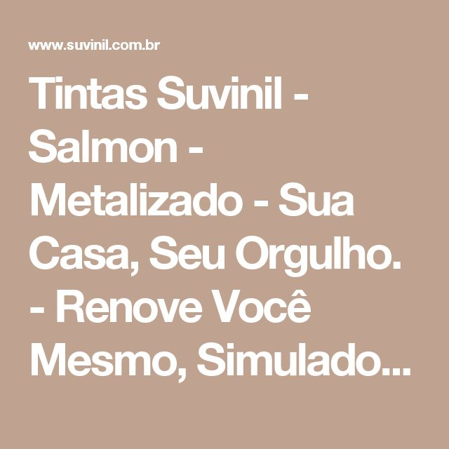 Tintas Suvinil - Salmon - Metalizado - Sua Casa, Seu Orgulho. - Renove Você Mesmo, Simulador de Decoração, Feng Shui, SelfColor