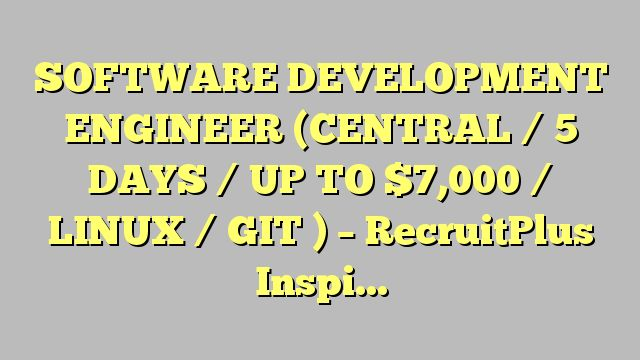 SOFTWARE DEVELOPMENT ENGINEER (CENTRAL / 5 DAYS / UP TO $7,000 / LINUX / GIT ) - RecruitPlus Inspire