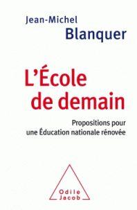 Jean-Michel Blanquer - L'école de demain - Propositions pour une Education nationale rénovée.  https://hip.univ-orleans.fr/ipac20/ipac.jsp?session=14927V58370NH.3267&menu=search&aspect=subtab48&npp=10&ipp=25&spp=20&profile=scd&ri=4&source=%7E%21la_source&index=.GK&term=l%27%C3%A9cole+de+demain+propositions+pour+une+%C3%A9ducation+nationale+renovee&x=0&y=0&aspect=subtab48