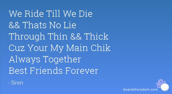 We Ride Till We Die && Thats No Lie Through Thin && Thick