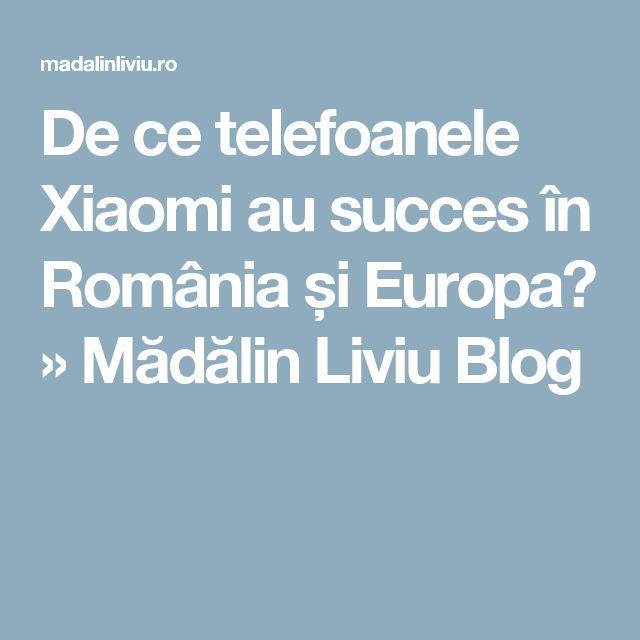 De ce telefoanele Xiaomi au succes în România și Europa? » Mădălin Liviu Blog