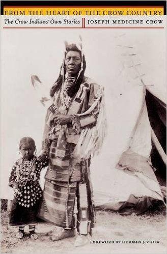 A Heart of the Crow Ország: The Crow indiánok saját történetek: Joseph Medicine…