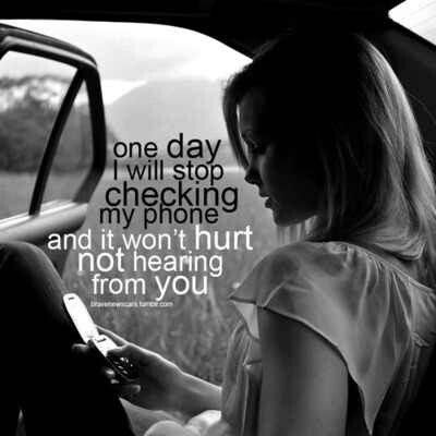 One day I will stop checking my phone and it won't hurt not hearing from you. Picture Quote #1
