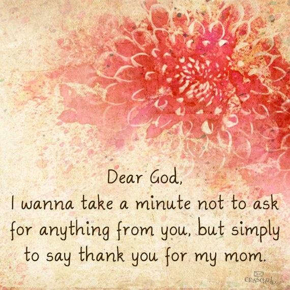 Quote For My Mom To Thank: Dear God, Thank You For My Mom.