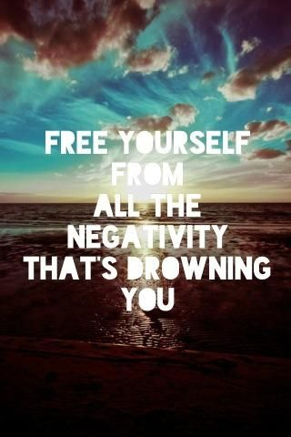 Free yourself from all the negativity that's drowning you. Source: http://media-cache-ak0.pinimg.com/originals/62/fb/cd/62fbcdd08912e3a58fa417a4db37b4e2.jpg: