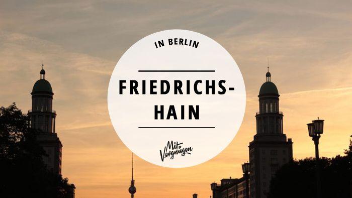 Friedrichshain kann mehr als die Simon-Dach-Straße. Diese 11 Orte sind immer einen Besuch wert.