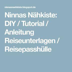 Ninnas Nähkiste: DIY / Tutorial / Anleitung Reiseunterlagen / Reisepasshülle