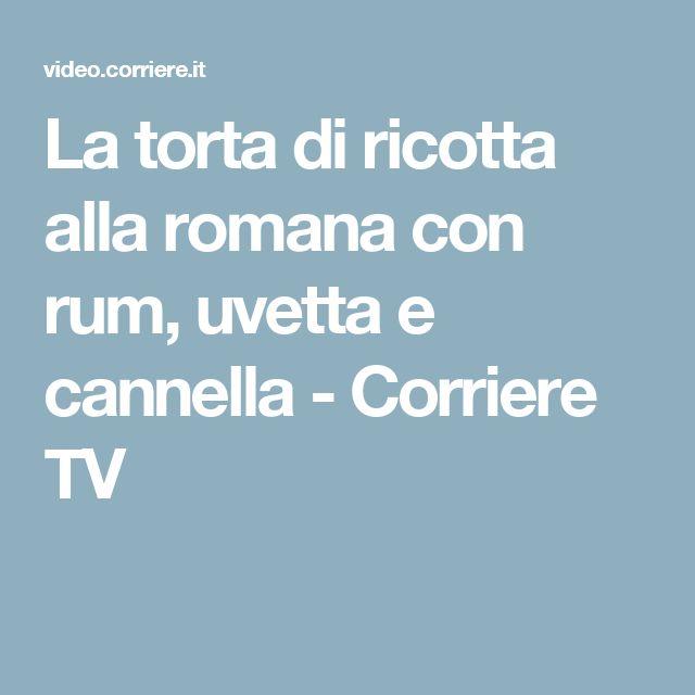 La torta di ricotta alla romana con rum, uvetta e cannella - Corriere TV
