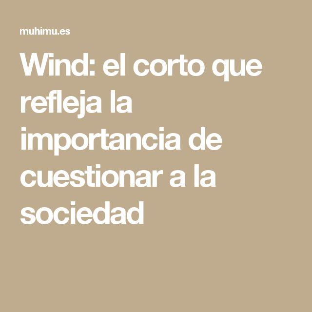 Wind: el corto que refleja la importancia de cuestionar a la sociedad