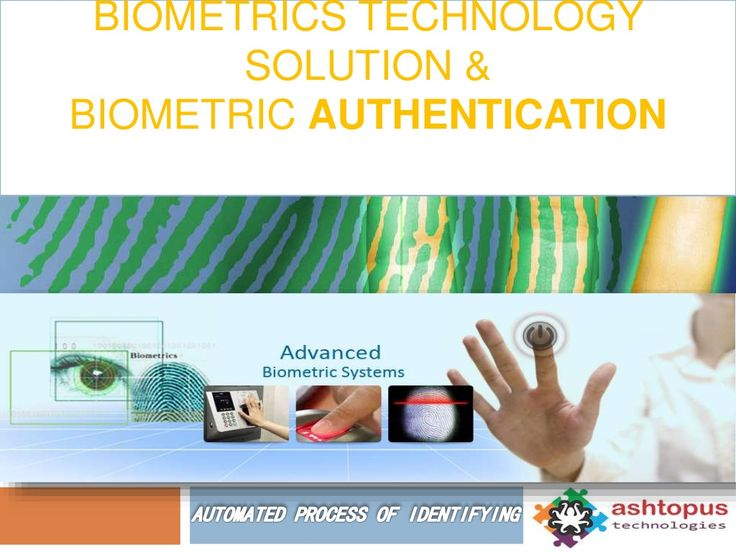 Biometrics technology solution biometric authentication system by ashtopustech via slideshare