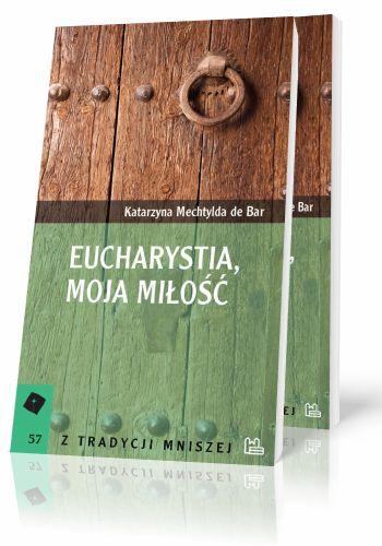 Katarzyna Mechtylda de Bar Eucharystia, moja miłość  http://tyniec.com.pl/product_info.php?cPath=3&products_id=869