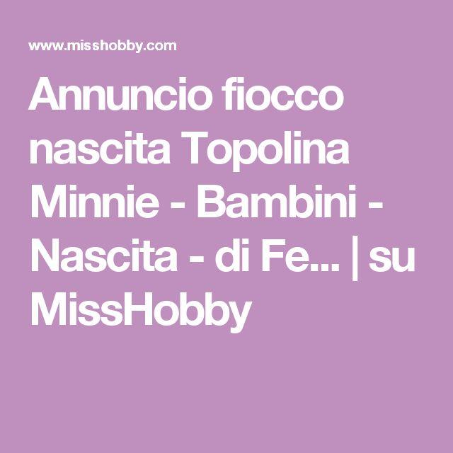 Annuncio fiocco nascita Topolina Minnie - Bambini - Nascita - di Fe... | su MissHobby
