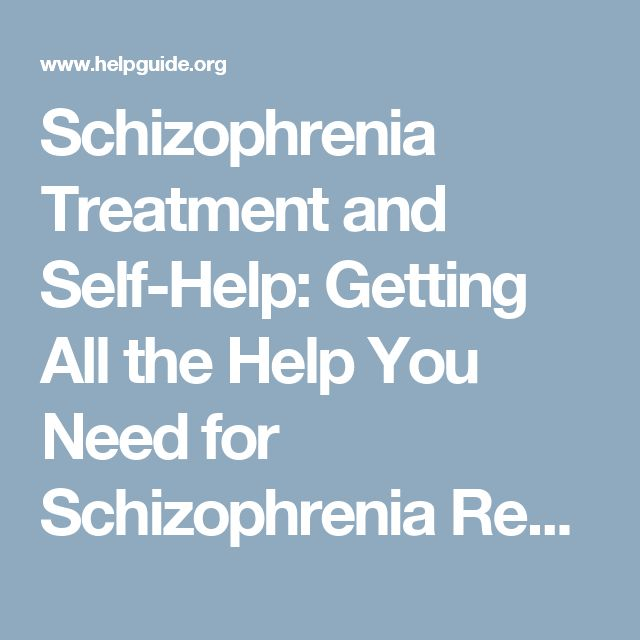 Schizophrenia Treatment and Self-Help: Getting All the Help You Need for Schizophrenia Recovery