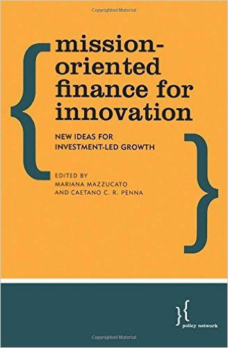 Mission-Oriented Finance for Innovation: New Ideas for Inevstment-Led Growth (EBOOK) FULL TEXT: http://web.a.ebscohost.com/ehost/results?sid=f8b5b1c4-1442-4605-b2d2-2d36b26901f9%40sessionmgr4006&vid=0&hid=4112&bquery=Mission-Oriented+Finance+for+Innovation&bdata=JmRiPW5sZWJrJmNsaTA9TkwmY2x2MD1ZJnR5cGU9MCZzaXRlPWVob3N0LWxpdmU%3d
