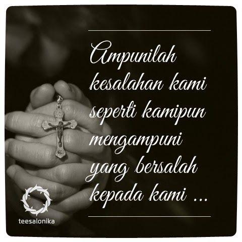 """""""ampunilah kesalahan kami seperti kami pun mengampuni yang bersalah kepada kami.."""" (Ref: Doa Bapa Kami)   #Doa #Pengampunan"""