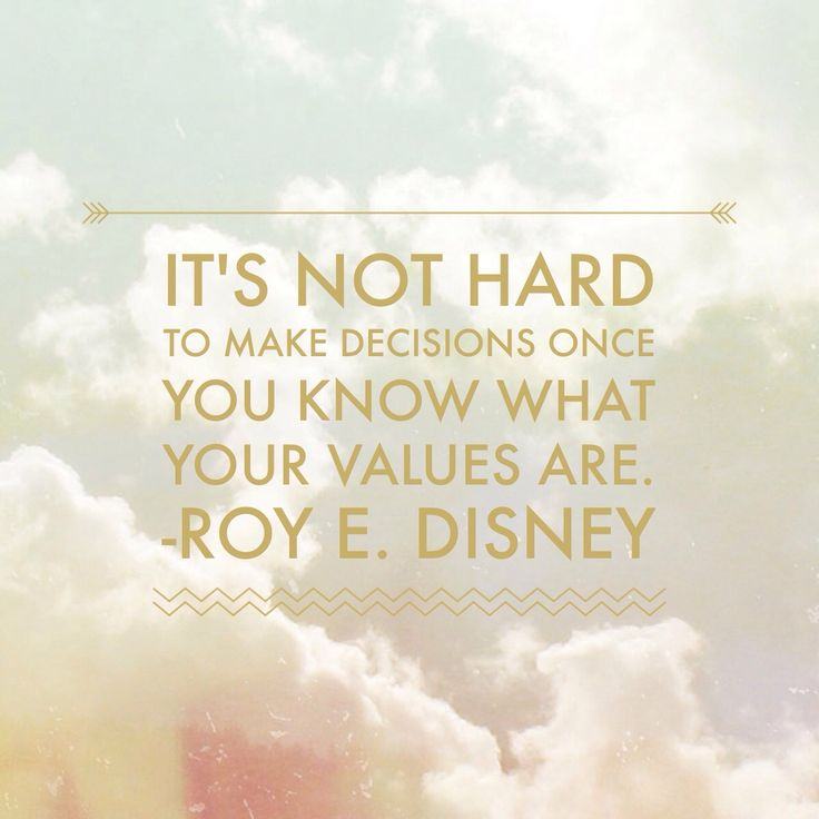 """It's not hard to make decisions once you know what your values are."""" – Roy E. Disney"""