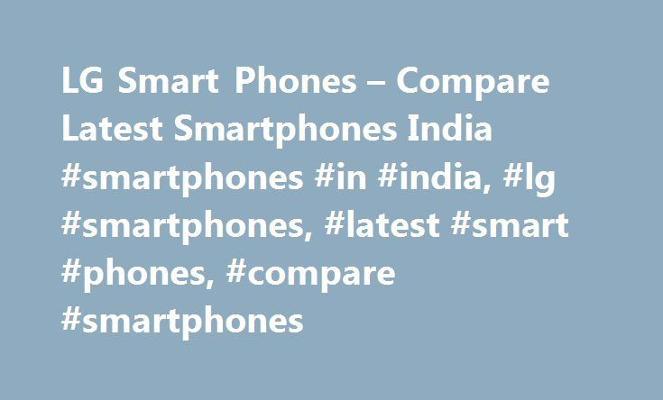 LG Smart Phones – Compare Latest Smartphones India #smartphones #in #india, #lg #smartphones, #latest #smart #phones, #compare #smartphones http://liberia.remmont.com/lg-smart-phones-compare-latest-smartphones-india-smartphones-in-india-lg-smartphones-latest-smart-phones-compare-smartphones/  # To properly experience our LG.com website, you will need to use an alternate browser or upgrade to a newer version of internet Explorer (IE9 or greater). The LG.com website utilizes responsive design…