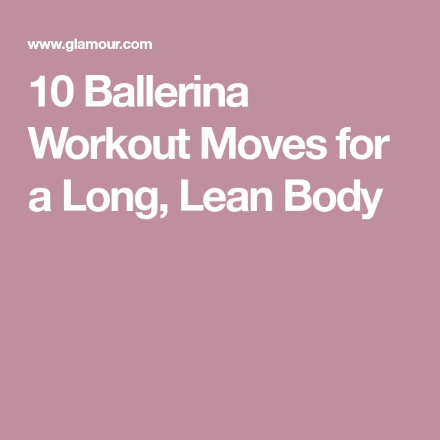 10 Ballerina Workout Moves for a Long, Lean Body