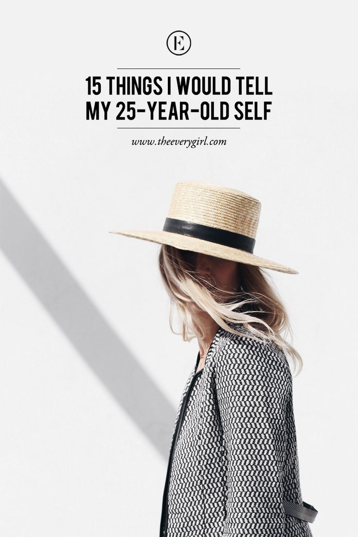 15 Things I Would Tell My 25-Year-Old Self #theeverygirl