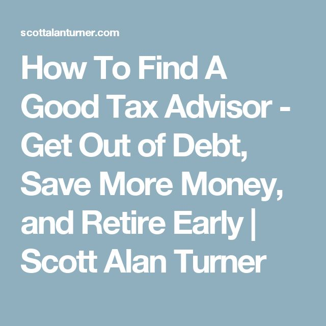 How To Find A Good Tax Advisor - Get Out of Debt, Save More Money, and Retire Early | Scott Alan Turner