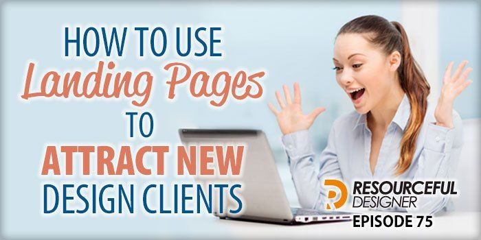 How To Use Landing Pages To Attract New Design Clients – RD075