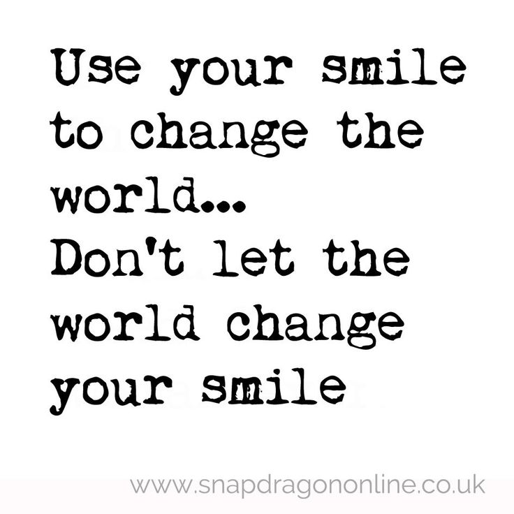 Use your smile to change the world.