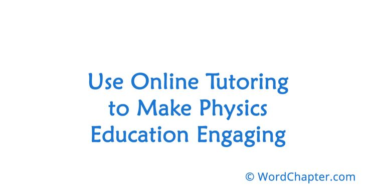 Use Online Tutoring to Make Physics Education Engaging | Online Degrees