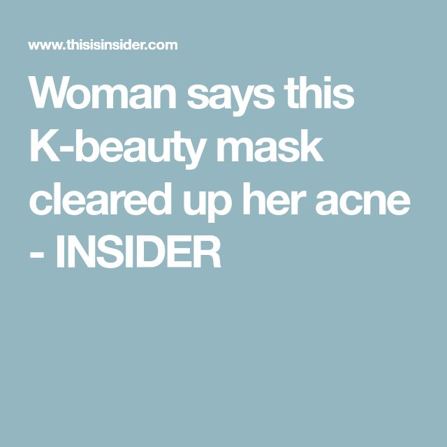 Woman says this K-beauty mask cleared up her acne - INSIDER