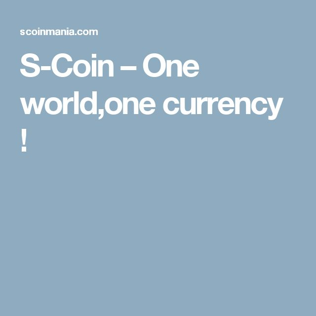 S-Coin – One world,one currency !
