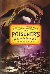 Book review: The Poisoner's Handbook Murder and the Birth of Forensic Medicine in Jazz Age New York  by Deborah Blum