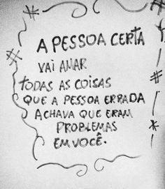 A pessoa certa vai amar todas as coisas que a pessoa errada achava que eram problemas... #amor #pessoa #problemas