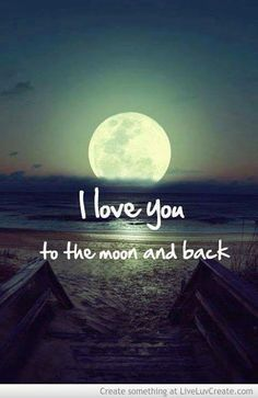 I Love you to the Moon and Back.....