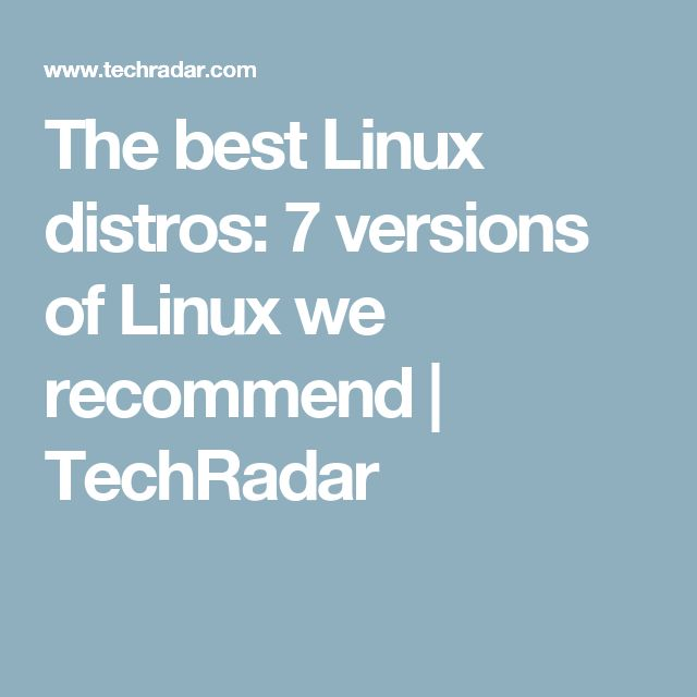 The best Linux distros: 7 versions of Linux we recommend | TechRadar