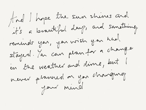 """""""I never planned on you changing your mind."""" Might be one of the truest lyrics ever written"""