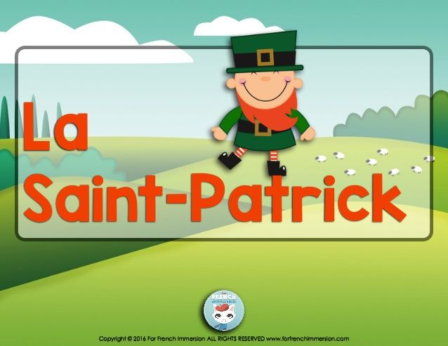 Copyright © 2016 For French Immersion ALL RIGHTS RESERVED www.forfrenchimmersion.com  La  Saint-Patrick