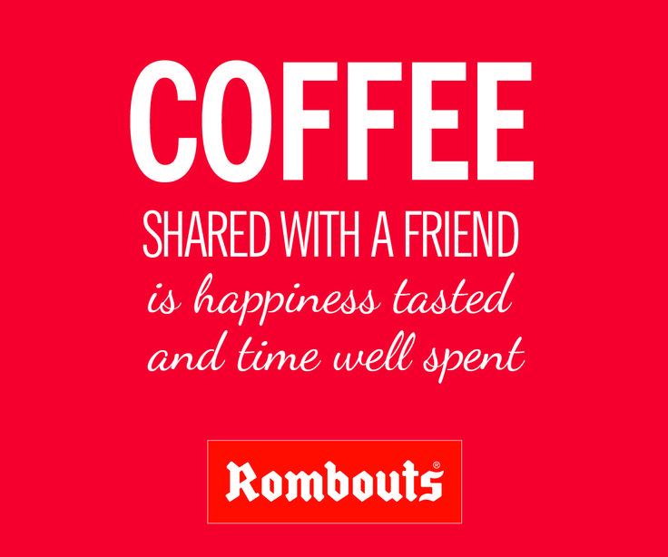 Coffee shared with a friend is happiness tasted and time well spent