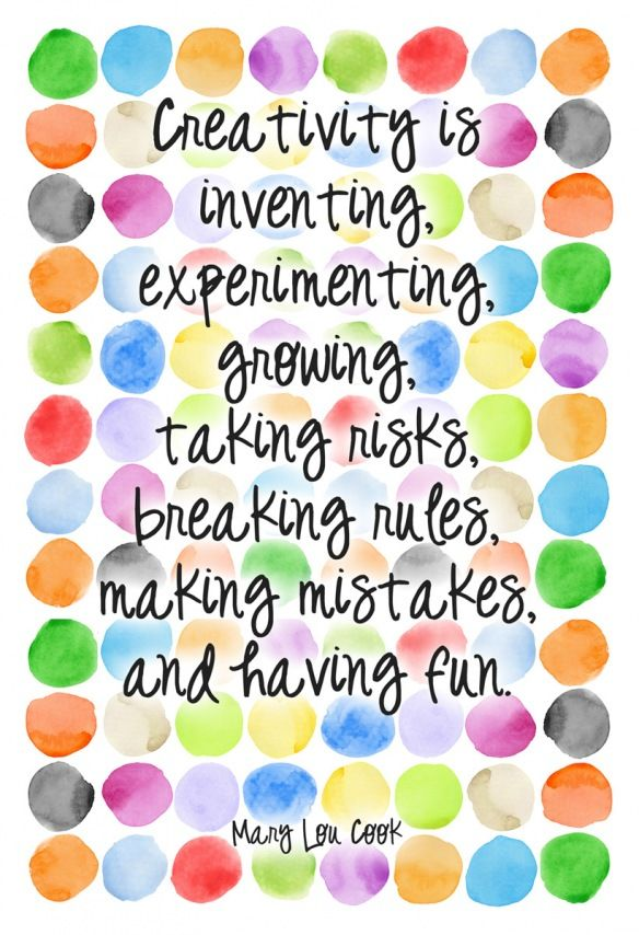 """Creativity is inventing, experimenting, growing, taking risks, breaking rules, making mistakes, and having fun."" A Mary Lou Cook quote to inspire!:"