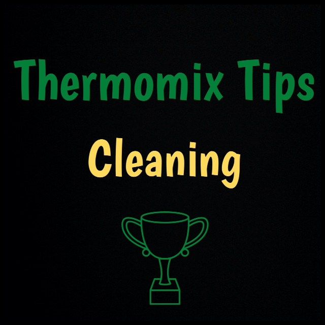 Thermomix Tips - Cleaning