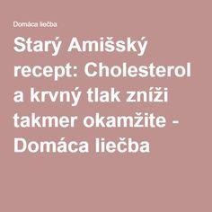 Starý Amišský recept: Cholesterol a krvný tlak zníži takmer okamžite - Domáca liečba