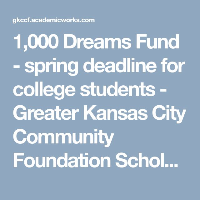1,000 Dreams Fund - spring deadline for college students - Greater Kansas City Community Foundation Scholarships