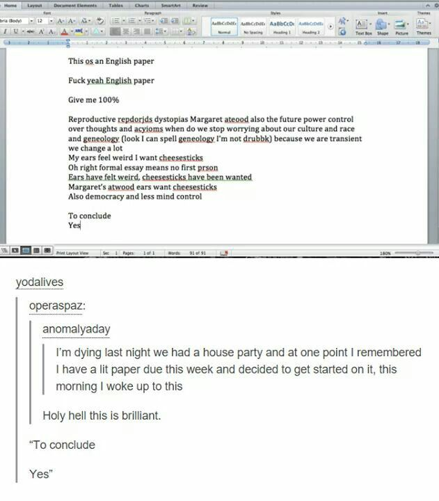 I once wrote a paper drunk in a power outage and my professor told me it was my best work.