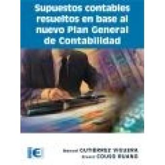 Supuestos contables resueltos en base al nuevo Plan General de   Contabilidad  / Manuel Gutiérrez Viguera, Álvaro Couso Ruano. --   Madrid : Rama, D.L. 2012