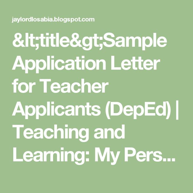 <title>Sample Application Letter for Teacher Applicants (DepEd) | Teaching and Learning: My Perspective