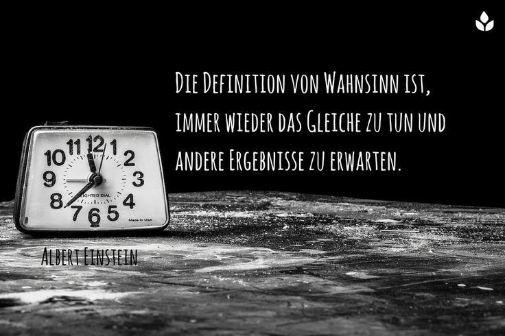 Die Definition von Wahnsinn ist, immer wieder das Gleiche zu tun und andere Ergebnisse zu erwarten... Albert #Einstein... #Dankebitte #Sprüche #Gedanken #Weisheiten #Zitate